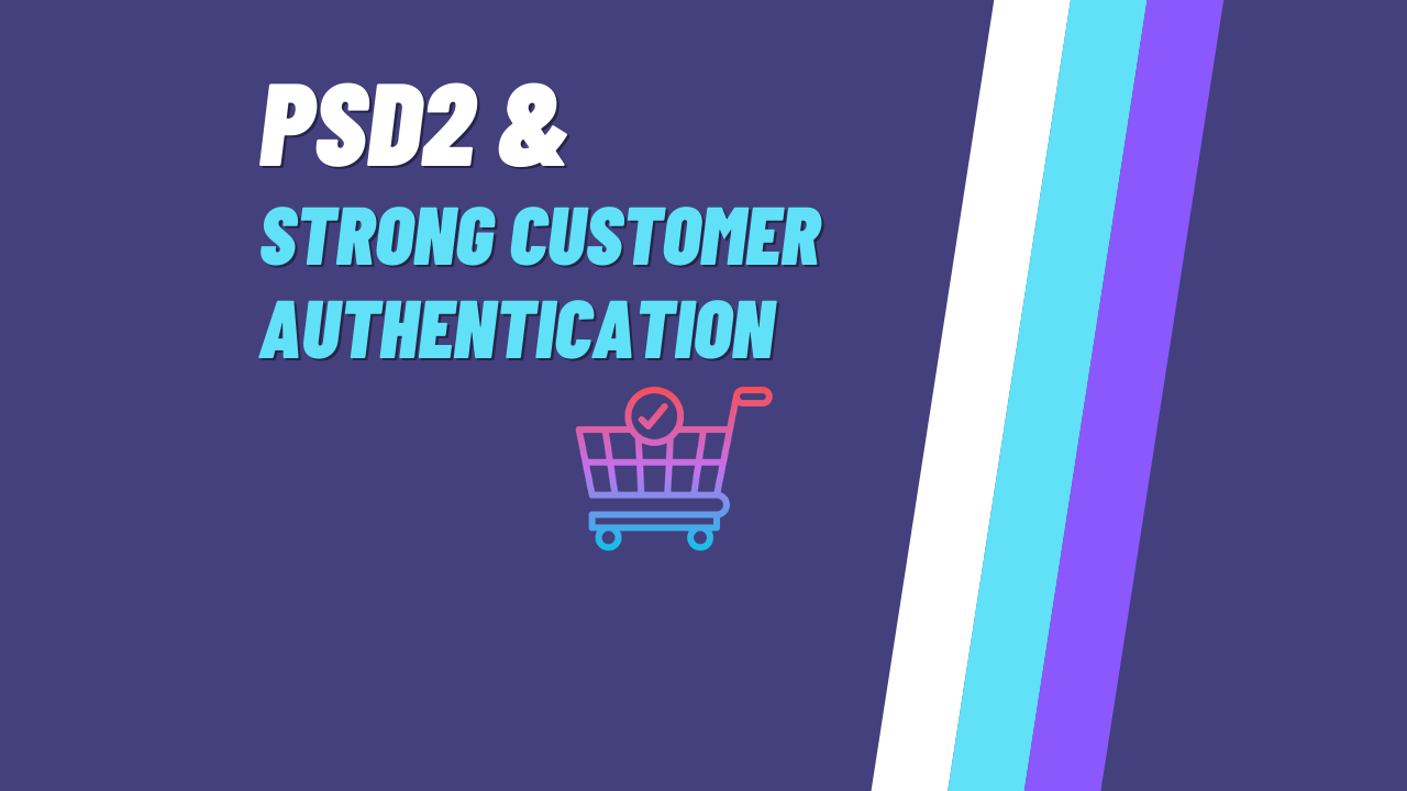 Important PSD2 and SCA Requirements For Online Merchants
