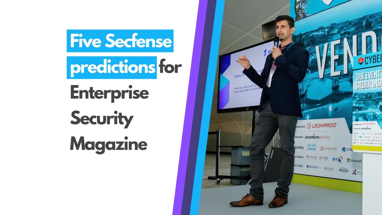 5 Secfense predictions for Enterprise Security Magazine