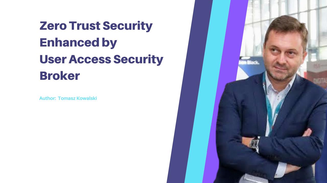 Zero Trust Enhanced by User Access Security Broker