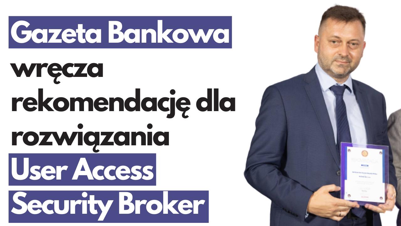 Gazeta Bankowa wręcza rekomendację dla rozwiązania User Access Security Broker