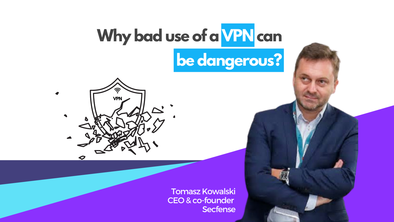 Why bad use of a VPN can be dangerous?